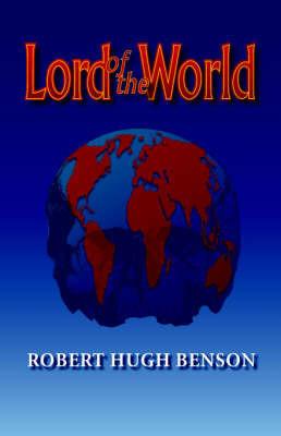 Lord of the World by Robert , Hugh Benson