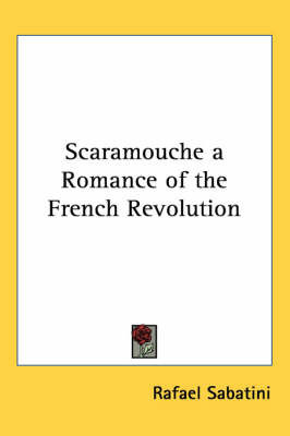 Scaramouche a Romance of the French Revolution by Rafael Sabatini