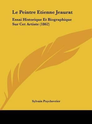 Le Peintre Etienne Jeaurat: Essai Historique Et Biographique Sur CET Artiste (1862) by Sylvain Puychevrier