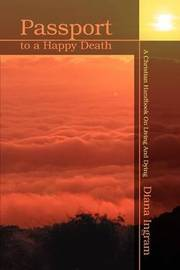 Passport to a Happy Death: A Christian Handbook on Living and Dying by Diana Ingram image