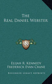 The Real Daniel Webster by Elijah R. Kennedy