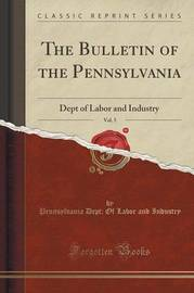 The Bulletin of the Pennsylvania, Vol. 5 by Pennsylvania Dept of Labor an Industry