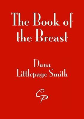 Book of the Breast, The by Dana Littlepage Smith