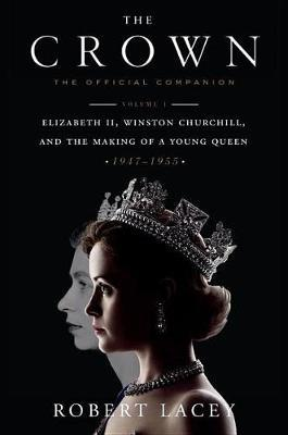 The Crown: The Official Companion, Volume 1 by Robert Lacey