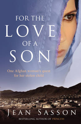 For the Love of a Son: One Afghan Woman's Quest for Her Stolen Child by Jean Sasson