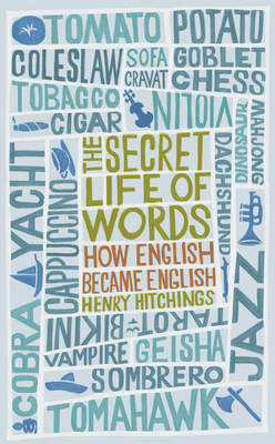 The Secret Life of Words: How English Became English by Henry Hitchings image