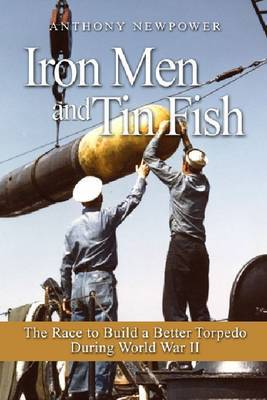 Iron Men and Tin Fish by Anthony Newpower
