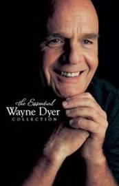 The Essential Wayne Dyer Collection by Wayne W Dyer