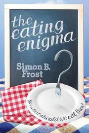 The Eating Enigma by Simon B Frost
