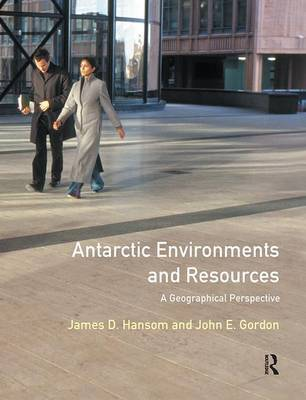 Antarctic Environments and Resources by J.D. Hansom