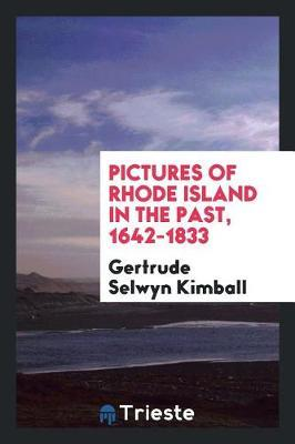 Pictures of Rhode Island in the Past, 1642-1833 by Gertrude Selwyn Kimball