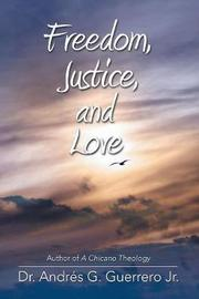 Freedom, Justice, and Love by Dr Andres G Guerrero Jr image