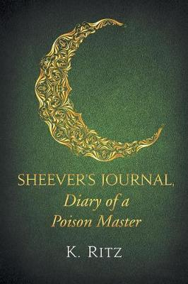 Sheever's Journal, Diary of a Poison Master by K Ritz