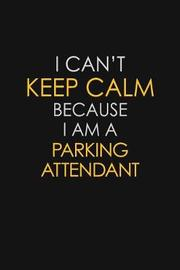 I Can't Keep Calm Because I Am A Parking Attendant by Blue Stone Publishers image