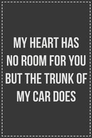 My Heart Has No Room for You but the Trunk of My Car Does by Coworking Cubicle Press image