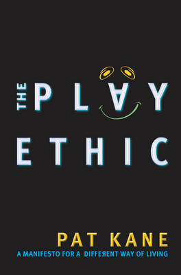 The Play Ethic: A Manifesto for a Different Way of Living by Pat Kane image