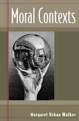 Moral Contexts by Margaret Urban Walker