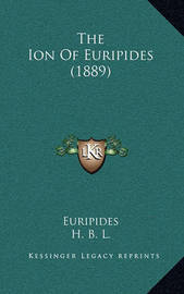 The Ion of Euripides (1889) by * Euripides