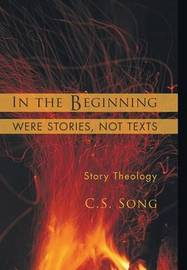 In the Beginning Were Stories, Not Texts by C.S. Song