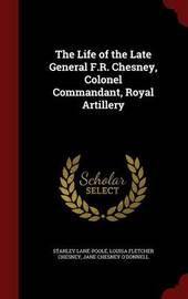 The Life of the Late General F.R. Chesney, Colonel Commandant, Royal Artillery by Stanley Lane Poole