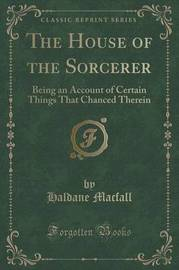 The House of the Sorcerer by Haldane Macfall