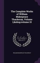 The Complete Works of William Makepeace Thackeray, Volume 1; Volume 15 by William Makepeace Thackeray image