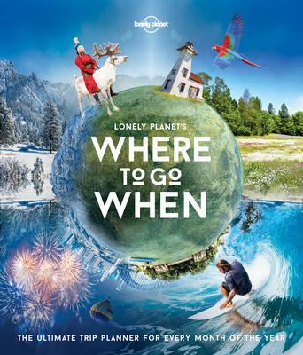 Lonely Planet's Where To Go When by Lonely Planet