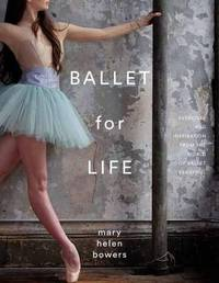 Ballet For Life by Mary Helen Bowers
