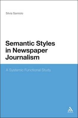 Semantic Styles in Newspaper Journalism: A Systemic Functional Study by Silvia Samiolo