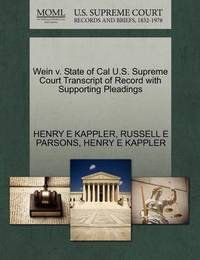 Wein V. State of Cal U.S. Supreme Court Transcript of Record with Supporting Pleadings by Henry E Kappler