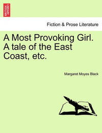 A Most Provoking Girl. a Tale of the East Coast, Etc. by Margaret Moyes Black