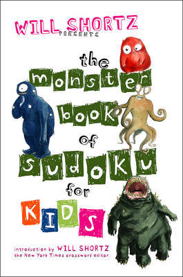 Will Shortz Presents the Monster Book of Sudoku for Kids by Will Shortz