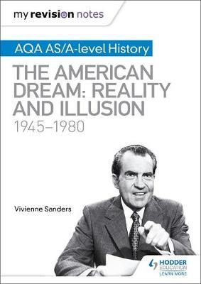 My Revision Notes: AQA AS/A-level History: The American Dream: Reality and Illusion, 1945-1980 by Vivienne Sanders