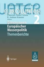 Dimensionen Europaischer Wasserpolitik: Band 2 Eurowater 2 Themenberichte by Francisco Nunes Correia