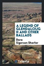 A Legend of Glendalough and Other Ballads by Dora Sigerson Shorter
