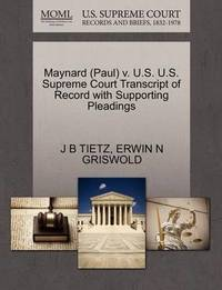Maynard (Paul) V. U.S. U.S. Supreme Court Transcript of Record with Supporting Pleadings by J B Tietz