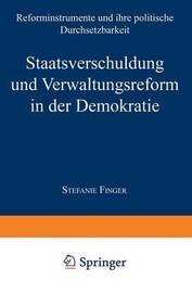 Staatsverschuldung Und Verwaltungsreform in Der Demokratie by Stefanie Finger