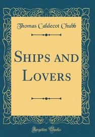 Ships and Lovers (Classic Reprint) by Thomas Caldecot Chubb image