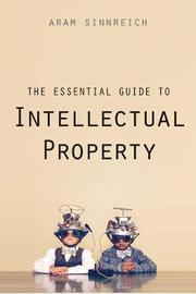 The Essential Guide to Intellectual Property by Aram Sinnreich