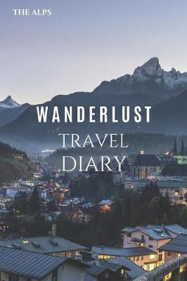 The Alps Wanderlust Travel Diary by Wanderlust Press