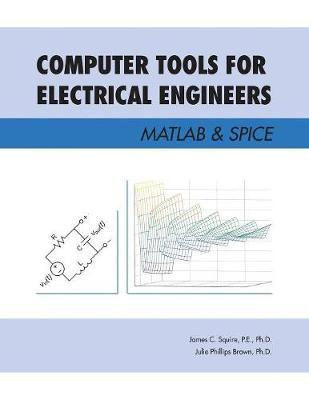 Computer Tools for Electrical Engineers; Matlab & Spice by P E Squire
