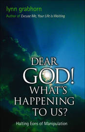 Dear God! What's Happening to Us by Lynn Grabhorn