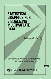 Statistical Graphics for Visualizing Multivariate Data by William George Jacoby