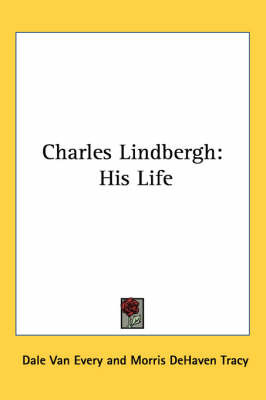 Charles Lindbergh: His Life by Dale Van Every image