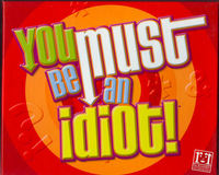 You Must be an Idiot