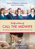 The Life and Times of Call the Midwife: The Official Companion to Series One and Two by Heidi Thomas