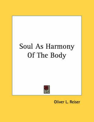 Soul as Harmony of the Body by Oliver L Reiser