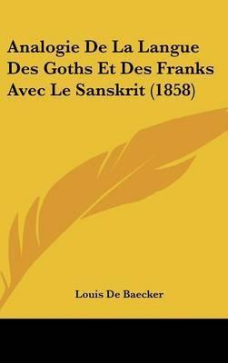 Analogie de La Langue Des Goths Et Des Franks Avec Le Sanskrit (1858) by Louis de Baecker
