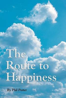 The Route to Happiness by Phil Porter