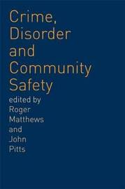 Crime, Disorder and Community Safety by Roger Matthews